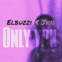 Only You — Elbuzzi, Jkid