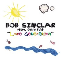 Love Generation — Bob Sinclar, Gary Pine