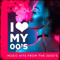 I love my 00's! - Music Hits from the 2000's — #1 Hits Now, Ultimate Dance Hits, Todays Hits