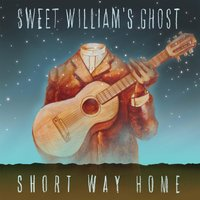 Short Way Home — Sweet William's Ghost