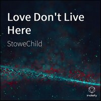Love Don't Live Here — Stowechild