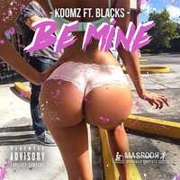 Be Mine — Blacks, Koomz