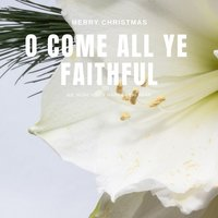 O Come All Ye Faithful — сборник