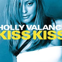 Kiss Kiss — Holly Valance