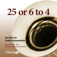 25 or 6 to 4 - New Music for Flexible Instrumentation - Demo Tracks 2015-2016 — Noteservice Wind Ensemble