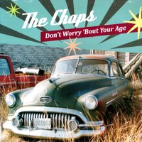Don't Worry 'Bout Your Age — The Chaps