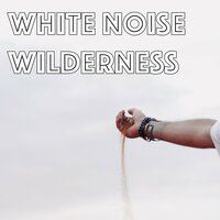 11 White Noise Wilderness Sounds from Nature and the Ocean — Zen Music Garden, White Noise Research, Zen Music Garden, White Noise Research, Nature Sounds