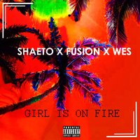 Girl Is on Fire — Wes, Fusion, Shaeto