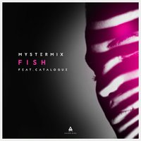 Fish Fish — Catalogue, MysterMix, MysterMix feat. Catalogue