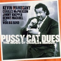 Pu**y Cat Dues - The Music of Charles Mingus — WDR Big Band, Kevin Mahogany, Jimmy Knepper, Charles McPherson, Dennis Mackrel, Bill Dobbins