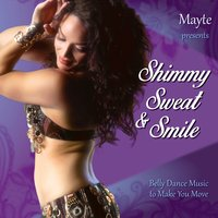 Mayte Presents Shimmy, Sweat, & Smile - Belly Dance Music to Make You Move — сборник