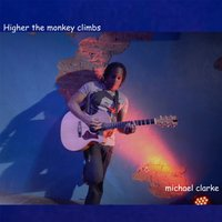 Higher the Monkey Climbs — Michael Clarke