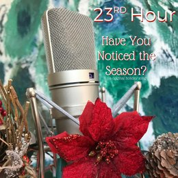 Have You Noticed the Season? — 23rd Hour