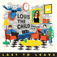 Last To Leave — Louis the Child, Caroline Ailin