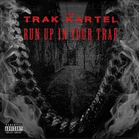 Run up in Your Trap — The Trak Kartel