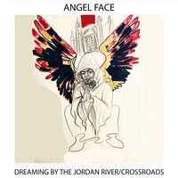 Dreaming by the Jordan River / Crossroads — Angel Face