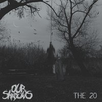 The 20 — Our Shadows