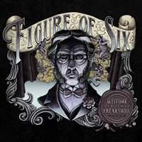 Figure of Six - Welcome to the Freak Show — Figure Of Six