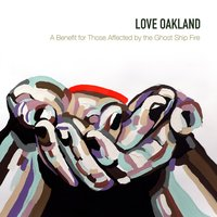 Love Oakland: A Benefit for Those Affected by the Ghost Ship Fire — сборник