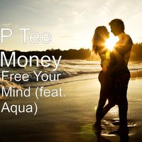 Free Your Mind — Aqua, P Tee Money