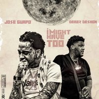 I Might Have Too — Derez Deshon, Jose Guapo