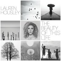 The Beauty of This Life — Lauren Housley