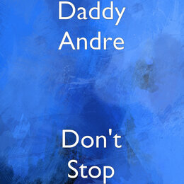 Don't Stop — Daddy Andre