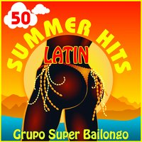 50 Latin Summer Hits — Grupo Super Bailongo