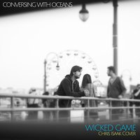 Wicked Game — Conversing with Oceans