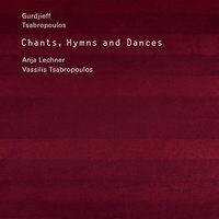 Gurdjieff, Tsabropoulos: Chants, Hymns And Dances — Anja Lechner, Vassilis Tsabropoulos