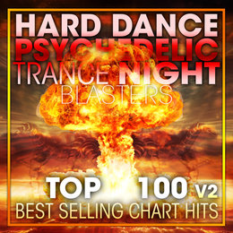 Hard Dance Psychedelic Trance Night Blasters Top 100 Best Selling Chart Hits V2 — Psychedelic Trance, Psytrance, Goa Psy Trance Masters