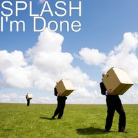 I'm Done — Splash