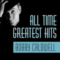 All Time Greatest Hits — Bobby Caldwell