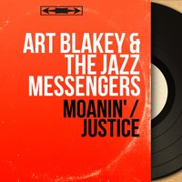 Moanin' / Justice — Art Blakey & The Jazz Messengers, Bobby Timmons, Benny Golson, Lee Morgan, Jimmy Merritt