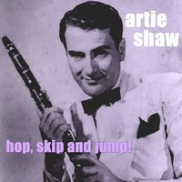 Hop, Skip And Jump — Artie Shaw
