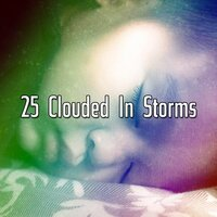 25 Clouded in Storms — Rain for Deep Sleep