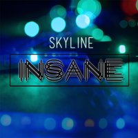 Insane — Skyline