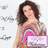 The Pathway to Love — Valentina