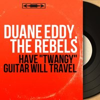 "Have ""Twangy"" Guitar Will Travel — Duane Eddy, The Rebels"