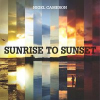Sunrise to Sunset — Nigel Cameron