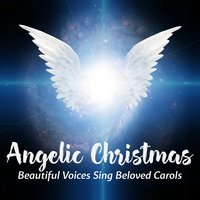 Angelic Christmas: Beautiful Voices Sing Beloved Carols — сборник