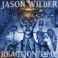 Reaction Time — Jason Wilber