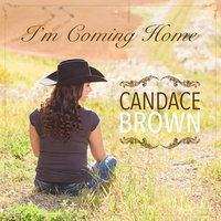 I'm Coming Home — Candace Brown