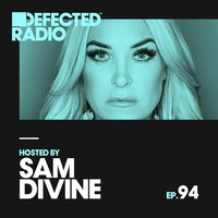 Defected Radio Episode 094 (hosted by Sam Divine) — Defected Radio