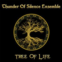 Tree of Life — Thunder of Silence Ensemble