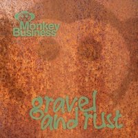 Gravel and Rust — Monkey Business
