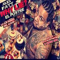 Why Lie? El Postre — Alex Fatt