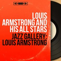 Jazz Gallery: Louis Armstrong — Louis Armstrong and His All Stars