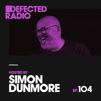 Defected Radio Episode 104 (hosted by Simon Dunmore) — Defected Radio