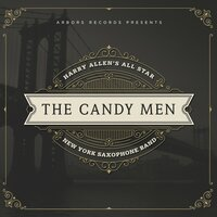 The Candy Men — Harry Allen's All Star New York Saxophone Band
